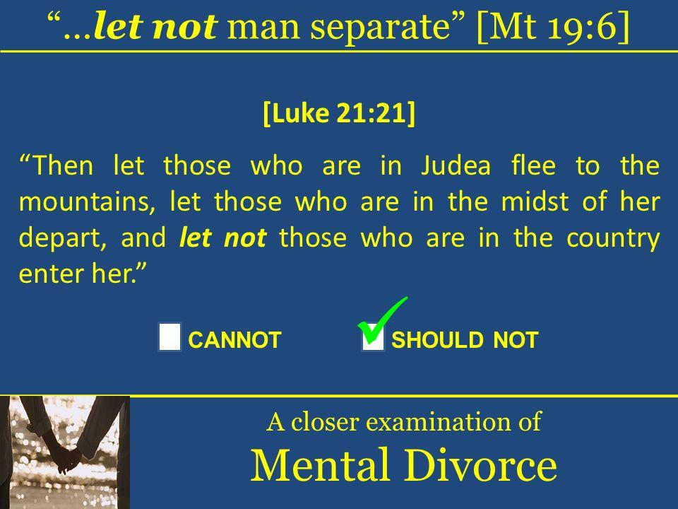 Mental Divorce …let not man separate [Mt 19:6] [Luke 21:21]